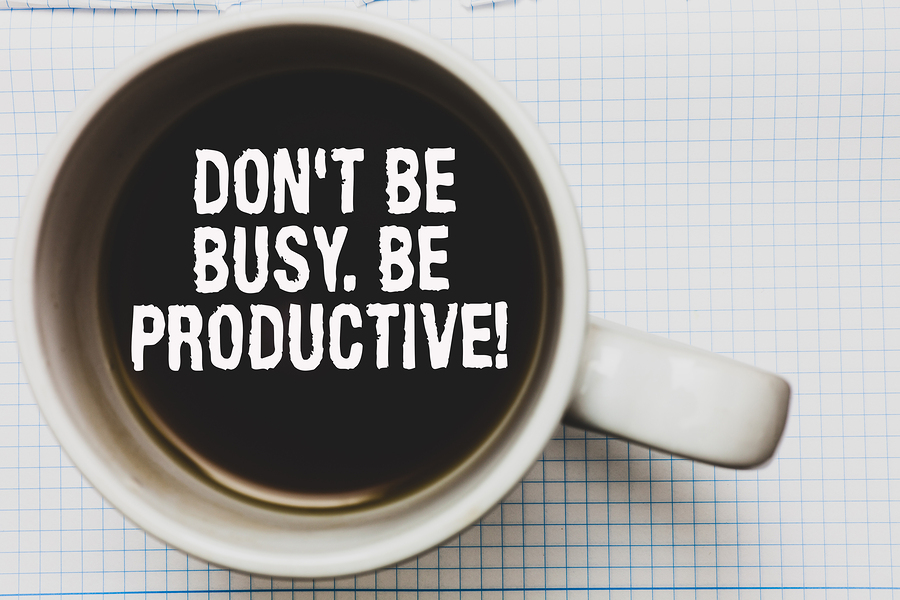 Don't be busy, be productive. Start thriving.