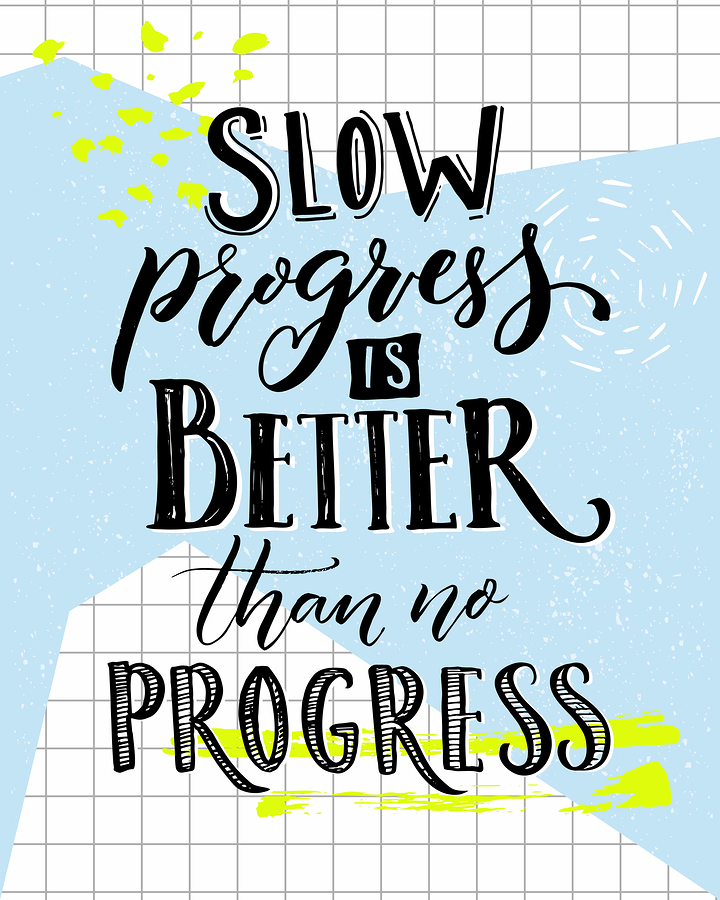 Complete to-do list slow progress is better than no progress.
