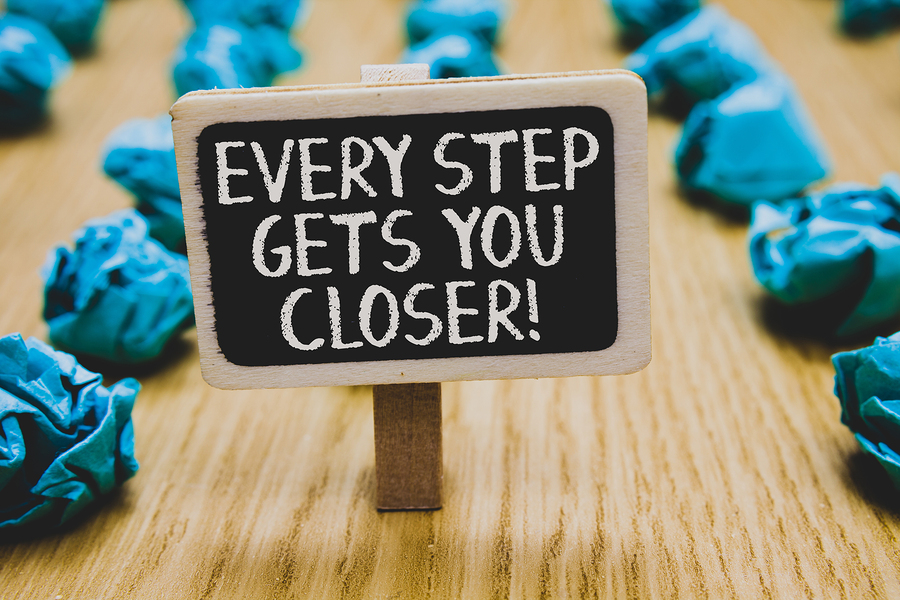 Every step gets you closer. incremental steps